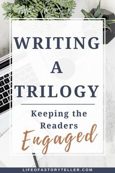 Writing a Trilogy – Keeping Readers Engaged - Throughout the series, we've talked about plotting your trilogy, the importance of crafting a character that your readers can relate to, and different types of endings for each novel and your series as a whole. This week we are going to wrap up the series by discussing how to keep your readers engaged throughout each novel.