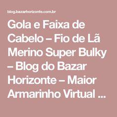 Gola e Faixa de Cabelo – Fio de Lã Merino Super Bulky – Blog do Bazar Horizonte – Maior Armarinho Virtual do Brasil