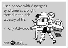I see people with Asperger's syndrome as a bright thread in the rich tapestry of life. - Tony Attwood.