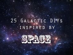 25 Galactic DIYs Inspired By Outer Space