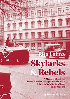 Skylarks and Rebels - A Memoir about the Soviet Russian Occupation of Latvia, Life in a Totalitarian State, and Freedom ~ Hardback ~ Rita Laima