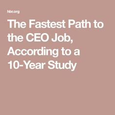 The Fastest Path to the CEO Job, According to a 10-Year Study