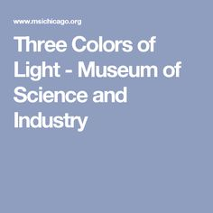 Three Colors of Light - Museum of Science and Industry