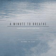 A Minute To Breathe - Trent Reznor & Atticus Ross