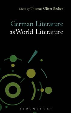 German literature as world literature / edited by Thomas O. Beebee - London : Bloomsbury, 2014