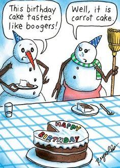 Corny Snowman Humor: This birthday cake tastes like boogers! Well, it is carrot cake. 25 Days Of Christmas, Christmas Humor, Christmas Birthday, Christmas Cartoons, Winter Birthday, Christmas Morning, Christmas Ideas, Merry Christmas, Christmas Decorations
