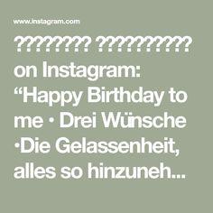 """𝙎𝙩𝙚𝙛𝙖𝙣𝙞𝙚 𝙕𝙞𝙢𝙢𝙚𝙧𝙢𝙖𝙣𝙣 on Instagram: """"Happy Birthday to me • Drei Wünsche •Die Gelassenheit, alles so hinzunehmen was nicht zu ändern ist. •Die Kraft, zu ändern was nicht…"""" Zimmermann, My Life, Happy Birthday, Math Equations, Instagram, Happy Brithday, Urari La Multi Ani, Happy Birthday Funny, Happy Birth"""