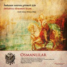 İmkanın sınırını görmek için imkansızı denemek lazım. -Fatih Sultan Mehmed Han