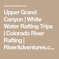 Upper Grand Canyon | White Water Rafting Trips | Colorado River Rafting | RiverAdventures.com