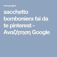 sacchetto bomboniera fai da te pinterest - Αναζήτηση Google Google