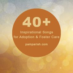 40+ Songs for Adoption & Foster Care. Celebrating Birthmothers, Waiting Families, Foster Families, Adoptive Families & Every Child