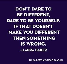 Yours is already different, well, if you get all the thing right. Loves this quote