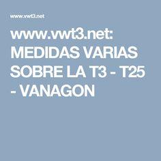 www.vwt3.net: MEDIDAS VARIAS SOBRE LA T3 - T25 - VANAGON