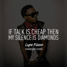 If talk is cheap.Then my silence is diamonds. Rapper Quotes, Lyric Quotes, Me Quotes, Qoutes, Punchline Rap, Lupe Fiasco, Selfie Quotes, Rap Lyrics, Hip Hop Quotes