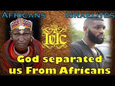 The Israelites: God Separated Us From Africans Indians - Yo,uTube