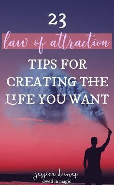 23 amazing and beautiful tips for creating the life you want