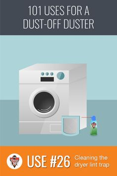 Use 26 of 101 for Dust-Off Dusters: Make sure to clean your dryer lint trap - the build up of dust can cause a fire hazard.
