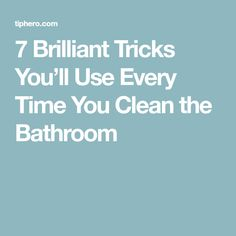7 Brilliant Tricks You'll Use Every Time You Clean the Bathroom