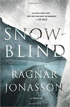 Snowblind: A Thriller (The Dark Iceland Series) by [Jonasson, Ragnar] Thriller Books, Mystery Thriller, The Book, Book 1, Book Title, Books To Read, My Books, Secrets And Lies, Crime Fiction