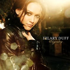 """""""Dignity""""- Hilary Duff (2007). One of those guilty pleasure albums that actually holds up several years later unlike her earlier Disney tinged albums."""