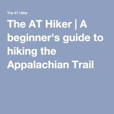 The AT Hiker | A beginner's guide to hiking the Appalachian Trail
