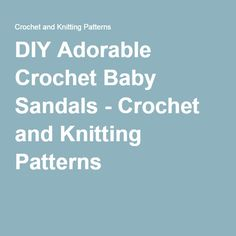 DIY Adorable Crochet Baby Sandals - Crochet and Knitting Patterns