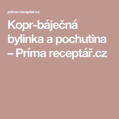 Kopr-báječná bylinka a pochutina – Príma receptář.cz