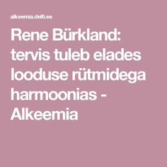 Rene Bürkland: tervis tuleb elades looduse rütmidega harmoonias  - Alkeemia