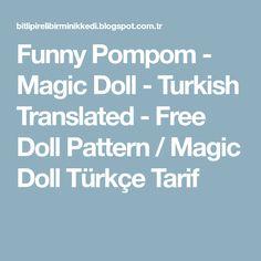 Funny Pompom - Magic Doll - Turkish Translated - Free Doll Pattern / Magic Doll Türkçe Tarif