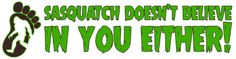 Sasquatch Doesn't Believe in you Either 3 By 10 by BigfootStickers