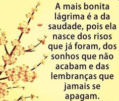 The most beautiful is the tear of nostalgia, because it is born of laughs already were, the dreams end and not the memories that never fade. Portuguese Quotes, Miss My Dad, Happy Thoughts, Good Advice, Quote Of The Day, Wise Words, Favorite Quotes, Inspirational Quotes, Wisdom