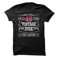 Premium Quality 40 years Wisdom, Experience Vintage Dude The Man, The Myth, The Legend T Shirts, Hoodie Sweatshirts