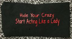Hide Your Crazy Start acting Like a Lady Janiband