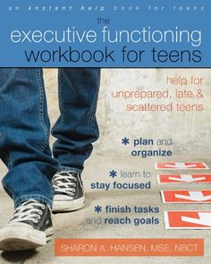 The Executive Functioning Workbook for Teens: Help for Unprepared, Late, and Scattered Teens (Teen Instant Help)