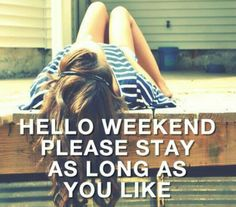 Hello Weekend Stay As Long As You Want weekend days of the week weekend quotes happy weekend happy weekend quotes Long Weekend Quotes, Happy Weekend Quotes, Happy Long Weekend, Hello Weekend, Friday Weekend, Its Friday Quotes, Sunday Quotes, Happy Quotes, Weekday Quotes
