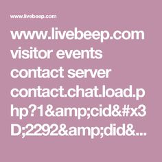 www.livebeep.com visitor events contact server contact.chat.load.php?1&cid=2292&did=3046&oid=5353&aid=8364&iid=3921&vid=07oXCLROX8E&lang=es&mobile=phone