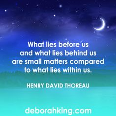 """Inspirational Quote: """"What lies before us and what lies behind us are small matters compared to what lies within us."""" - Henry David Thoreau. Hugs, Deborah #EnergyHealing #Qotd #Wisdom"""