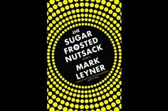 "Author Mark Leyner sure does grab life by ""The Sugar Frosted Nutsack."" His first novel in 15 years proves he is still a mad genius. http://ti.me/HDGjrY"