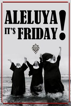 Aleluya, it's Friday!...That would be use M! Thank you for that smile I am wearing! ;)) xx