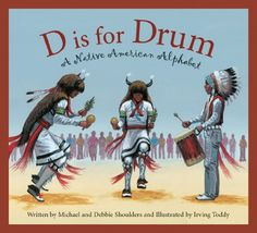 The Hardcover of the D Is for Drum: A Native American Alphabet by Michael Shoulders, Debbie Shoulders, Irving Toddy Native American Lessons, Native American Music, Native American Crafts, Native American History, American Indians, American Alphabet, American Literature, Thinking Day, Childrens Books