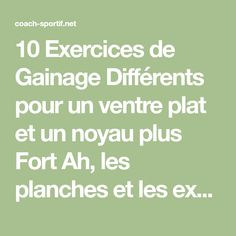 10 Exercices de Gainage Différents pour un ventre plat et un noyau plus Fort Ah, les planches et les exercices de gainage. La plupart des gens les détestent (et les sautent même pendant leurs séances d'entraînement),