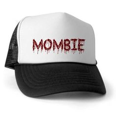 Mombie Trucker Hat on CafePress.com Mombie = An exhausted mother that feeds on coffee. Mombies unite.