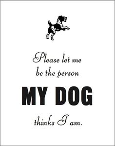 Please Let me be the Person my Dog Thinks I am. door sfgirlbybay