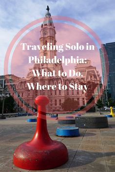 Traveling Solo in Philadelphia: What to Do, Where to Stay