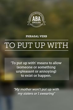 "New English #Phrasal #Verb: ""To put up with"" means to allow (someone or something unpleasant or annoying) to exist or happen, to tolerate.  #esl"