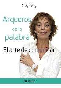 Arqueros de la palabra : el arte de comunicar / Maty Tchey +info: http://www.edicionespiramide.es/libro.php?id=4251821
