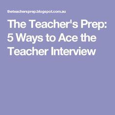 The Teacher's Prep: 5 Ways to Ace the Teacher Interview
