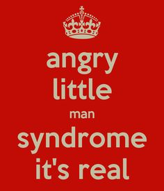 angry little man syndrome it's real