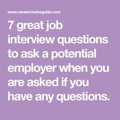 7 great job interview questions to ask a potential employer when you are asked if you have any questions.