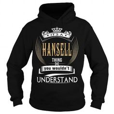 I Love  HANSELL  Its a HANSELL Thing You Wouldnt Understand  T Shirt Hoodie Hoodies YearName Birthday Shirts & Tees